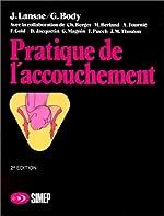PRATIQUE DE L'ACCOUCHEMENT. Edition 1992 de Gilles Body
