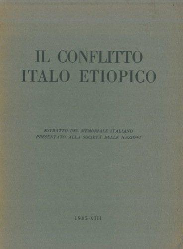 Il conflitto italo etiopico. Estratto dal memoriale italiano presentato alla Societa' delle Nazioni.