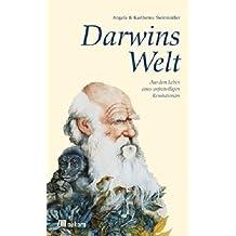 Darwins Welt: Aus dem Leben eines unfreiwilligen Revolutionärs