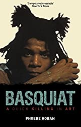 Basquiat: A Quick Killing in Art by Phoebe Hoban (2015-11-03)
