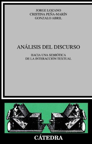 Análisis del discurso: Hacia una semiótica de la interacción textual (Crítica Y Estudios Literarios) por Jorge Lozano
