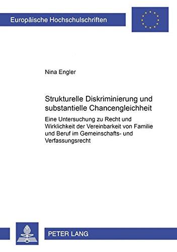 Strukturelle Diskriminierung und substantielle Chancengleichheit: Eine Untersuchung zu Recht und Wirklichkeit der Vereinbarkeit von Familie und Beruf ... / Series 2: Law / Série 2: Droit, Band 4096) - 4096-serie