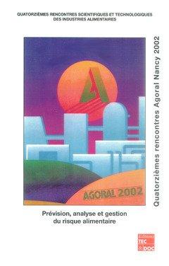 Prévision, analyse et gestion du risque alimentaire: quatorzièmes rencontres Agoral Nancy 2002