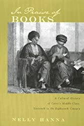 In Praise of Books: A Cultural History of Cairo's Middle Class, Sixteenth Through the Eighteenth Century (Middle East Studies Beyond Dominant Paradigms) by Nelly Hanna (2003-10-01)