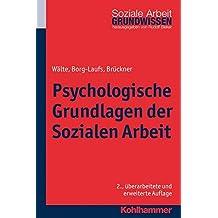 Psychologische Grundlagen der Sozialen Arbeit (Grundwissen Soziale Arbeit, Band 2)