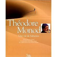Théodore Monod : Une vie de Saharien