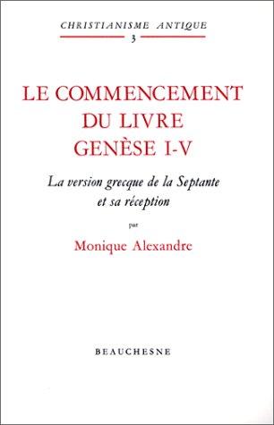 Le commencement du Livre - Genèse I-V : La version grecque de la Septante et sa réception par Monique Alexandre