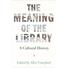 Meaning of the Library: A Cultural History