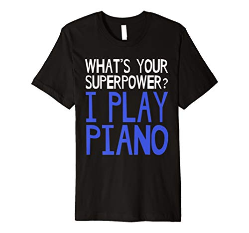 Whats your superpower I play Piano Shirt Pianist T-Shirt