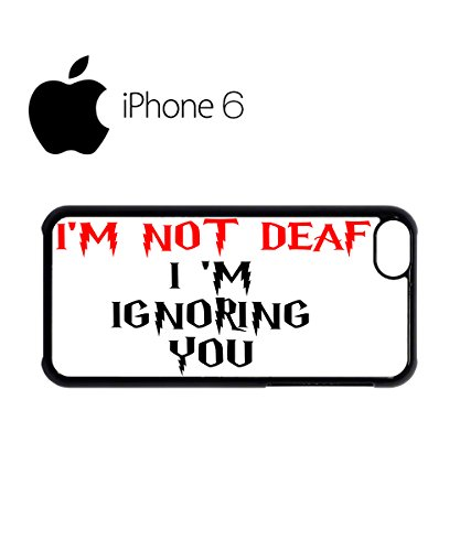 I am Not Deaf I am Ignoring You Cool Swag Mobile Phone Case Back Cover Coque Housse Etui Noir Blanc pour iPhone 6 White Noir