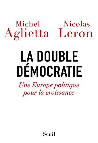 La double Dmocratie. Une Europe politique pour la croissance