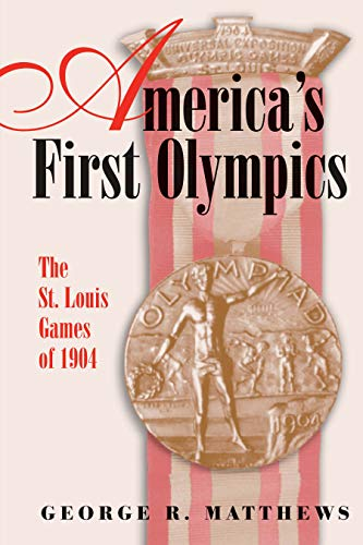America's First Olympics: The St. Louis Games of 1904 (Sports and American Culture Book 1) (English Edition) por George R. Matthews