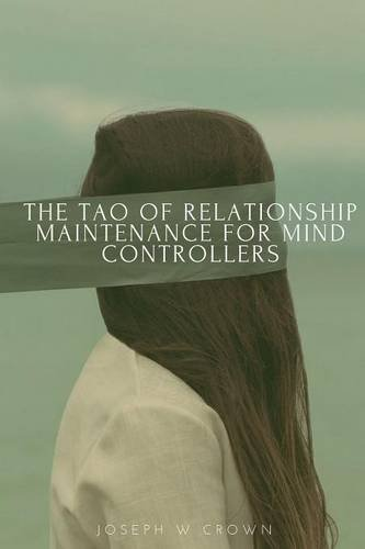 The Tao of Relationship Maintenance for Mind Controllers: A Hypnotic Guide to Long-Term Care & Deliberate Change Management