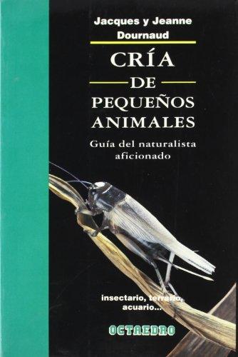 Cría de pequeños animales: Guía del naturista aficionado (Cuadernos)
