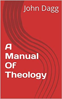 A Manual Of Theology (English Edition) di [Dagg, John]