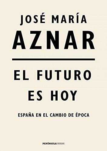 El futuro es hoy: España en el cambio de época por José María Aznar