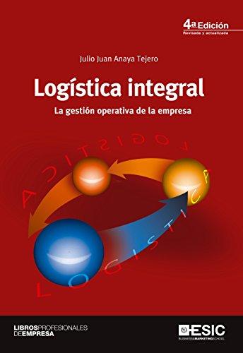 Logística integral. La gestión operativa de la empresa (Libros profesionales) por Julio Juan Anaya Tejero