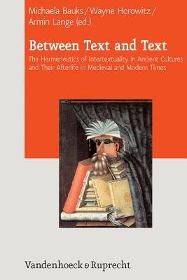 [(Between Text and Text: International Symposium on Intertextuality in Acient Near Eastern, Ancient Mediterranean, and Early Medieval Literatures)] [Author: Michaela Bauks] published on (June, 2013)