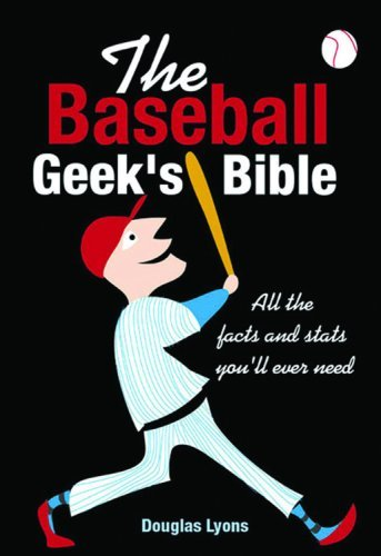 The Baseball Geek's Bible: All the Facts and Stats You'll Ever Need by Douglas B Lyons (2006-02-01)