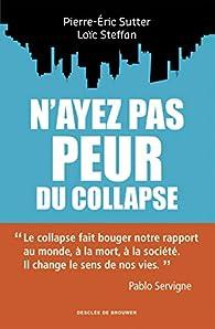 N'ayez pas peur du collapse !: Se libérer de l'anxiété et créer un monde nouveau par Loïc Steffan