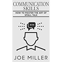 Communication Skills: How to Master The Art Of Small Talk (Communication Skills, Social Skills, Charisma, Conversation, Body Language, Small Talk, Effective Communication Book 8) (English Edition)