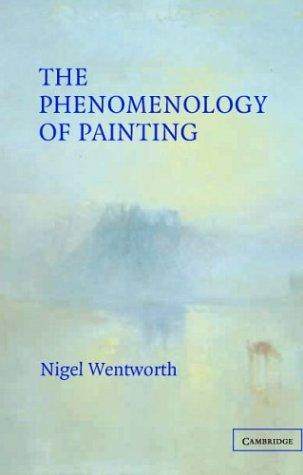 The Phenomenology of Painting por Nigel Wentworth