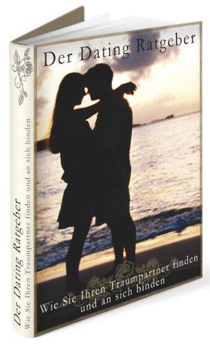 Der Dating Ratgeber - Wie Sie Ihren Traumpartner finden und an sich - Wie Ihren Mann Lieben Sie Sie