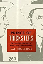 Prince of Tricksters: The Incredible True Story of Netley Lucas, Gentleman Crook
