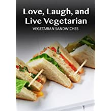 Vegetarian Sandwiches (Love, Laugh, and Live Vegetarian Book 7) (English Edition)
