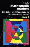 Mathematik erleben, Ein Lehr- und Übungsbuch für Schule und Praxis. Bd.2, Vektorielle analytische Geometrie, Informatik, Algebra II, Wahrscheinlichkeitsrechnung - Horst Malle