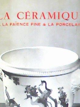 Les arts décoratifs. La céramique. III. La faïence fine - La porcelaine tendre et la porcelaine dure