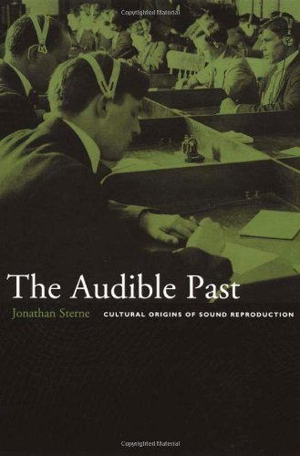 The Audible Past: Cultural Origins of Sound Reproduction: Written by Jonathan Sterne, 2003 Edition, Publisher: Duke University Press [Paperback]