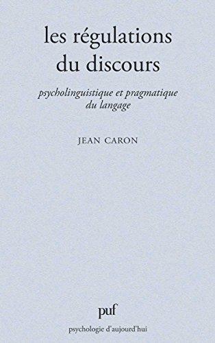 Les régulations du discours - Psycholinguistique et pragmatique du langage