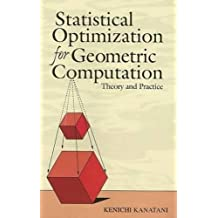 Statistical Optimization for Geometric Computation: Theory and Practice (Dover Books on Mathematics)