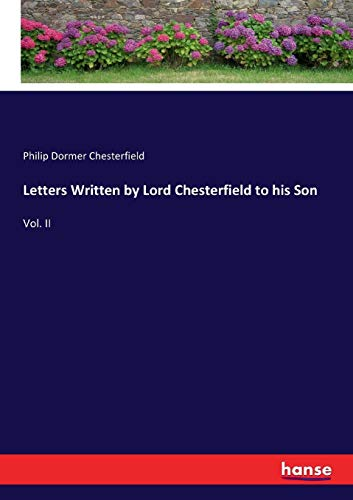 Letters Written by Lord Chesterfield to his Son: Vol. II