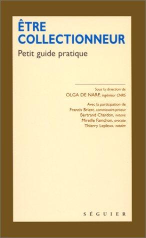 Etre collectionneur. Petit guide pratique par Francis Briest, Bertrand Chardon, Mireille Famchon, Olga de Narp, Thierry Lepleux