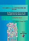 SIN MIEDO A LA PROTECCIÓN DE DATOS: EL REGLAMENTO GENERAL DE PROTECCIÓN DE DATOS FÁCIL #RGPD fácil.
