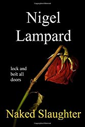 Naked Slaughter: lock and bolt all doors by Nigel Lampard (2015-04-03)