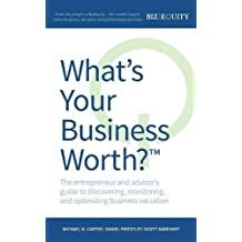 What's Your Business Worth?: The entrepreneur and advisor's guide to discovering, monitoring, and optimizing business valuation