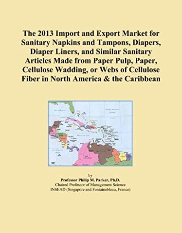 The 2013 Import and Export Market for Sanitary Napkins and Tampons, Diapers, Diaper Liners, and Similar Sanitary Articles Made from Paper Pulp, Paper, ... Fiber in North America & the Caribbean