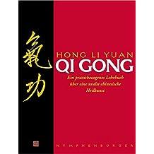 Qi Gong: Ein praxisbezogenes Lehrbuch über eine uralte chinesische Heilkunst