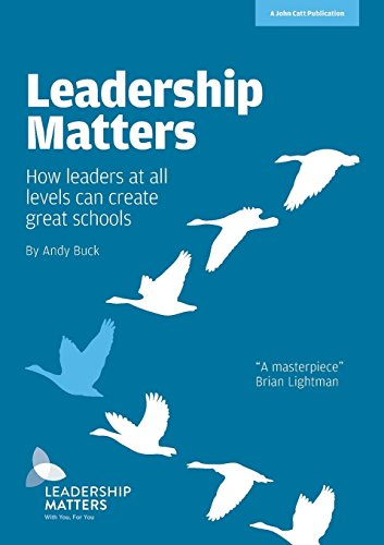 Leadership Matters: How leaders at all levels create great schools por Andy Buck