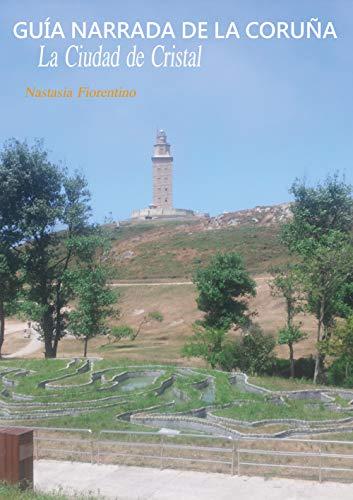 Guía narrada de La Coruña. La ciudad de cristal
