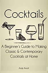 Cocktails: A Beginners Guide to Making Classic and Contemporary Cocktails at Home by Andy Arnott (2014-03-01)