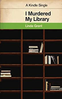 I Murdered My Library (Kindle Single) by [Grant, Linda]