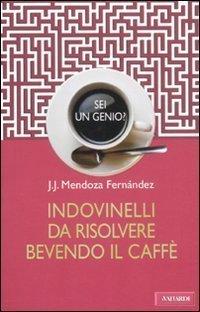 Sei un genio? Indovinelli da risolvere bevendo il caff (Risposte) di Mendoza Fernndez, J.J. (2011) Tapa blanda