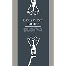 Deceiving Light: Dorset Fiction Award Anthology Vol. 1