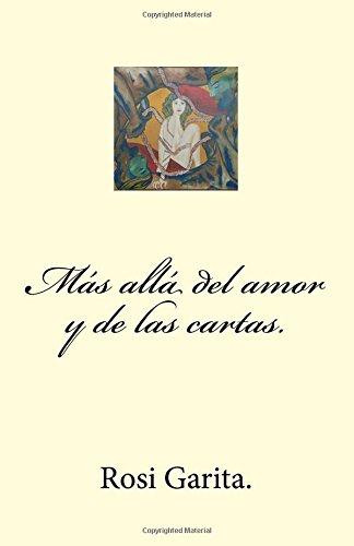 Más allá del amor y de   las cartas: Volume 1 por Rosi Garita.