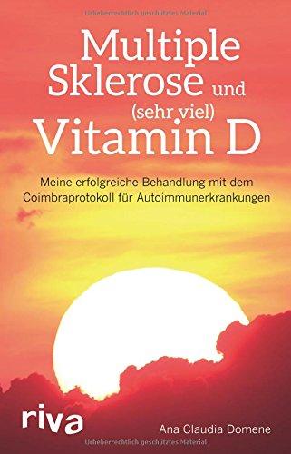 Multiple Sklerose und (sehr viel) Vitamin D: Meine erfolgreiche Behandlung mit dem Coimbraprotokoll für Autoimmunerkrankungen