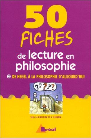 50 fiches de lecture en philosophie, tome 2 : De Hegel à la philosophie d'aujourd'hui
